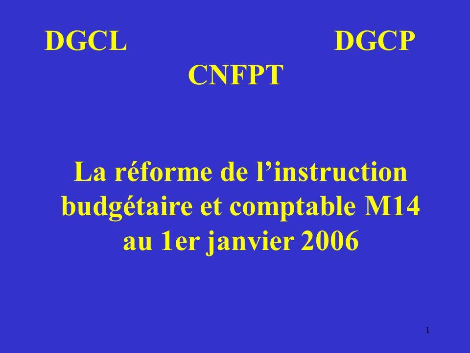 DGCL DGCP CNFPT La réforme de l'instruction budgétaire et comptable M14 au 1er janvier 2006.