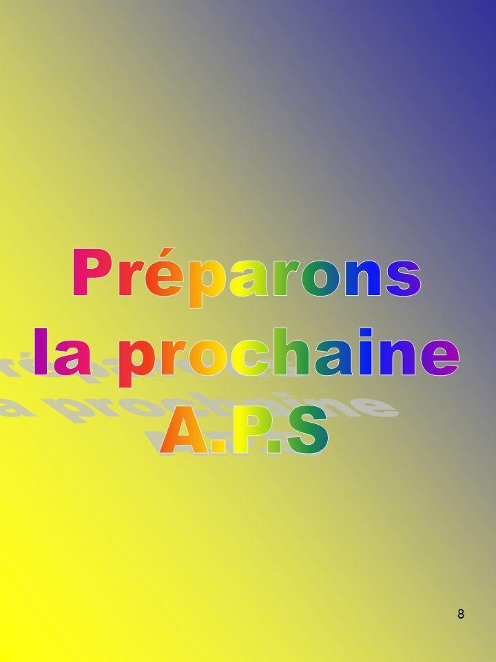 Préparons la prochaine A.P.S
