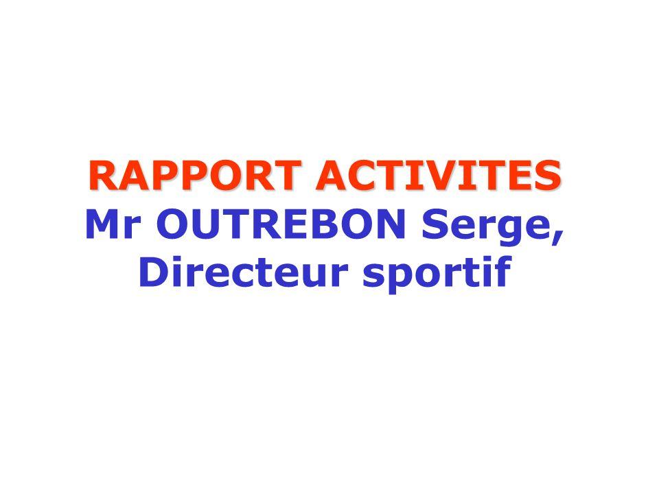 RAPPORT ACTIVITES Mr OUTREBON Serge, Directeur sportif