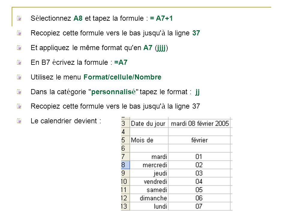 Sélectionnez A8 et tapez la formule : = A7+1