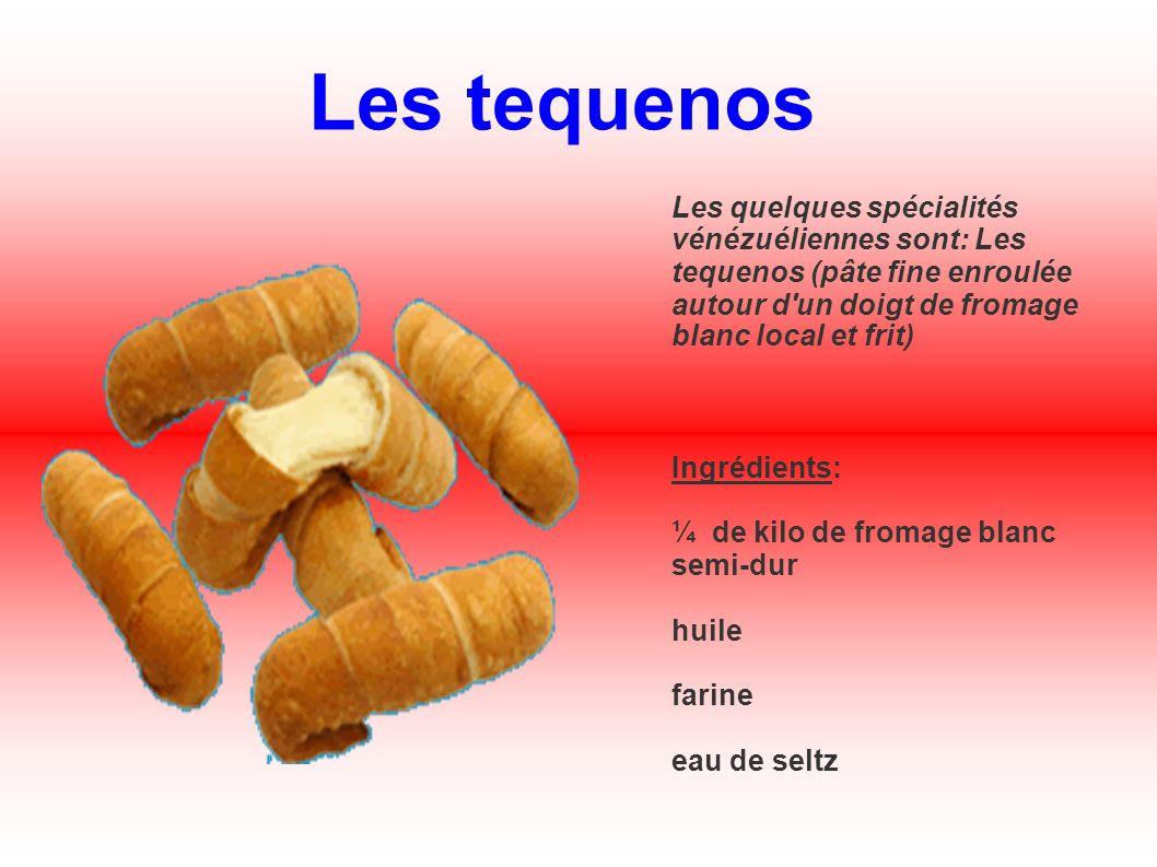 Les tequenos Les quelques spécialités vénézuéliennes sont: Les tequenos (pâte fine enroulée autour d un doigt de fromage blanc local et frit)