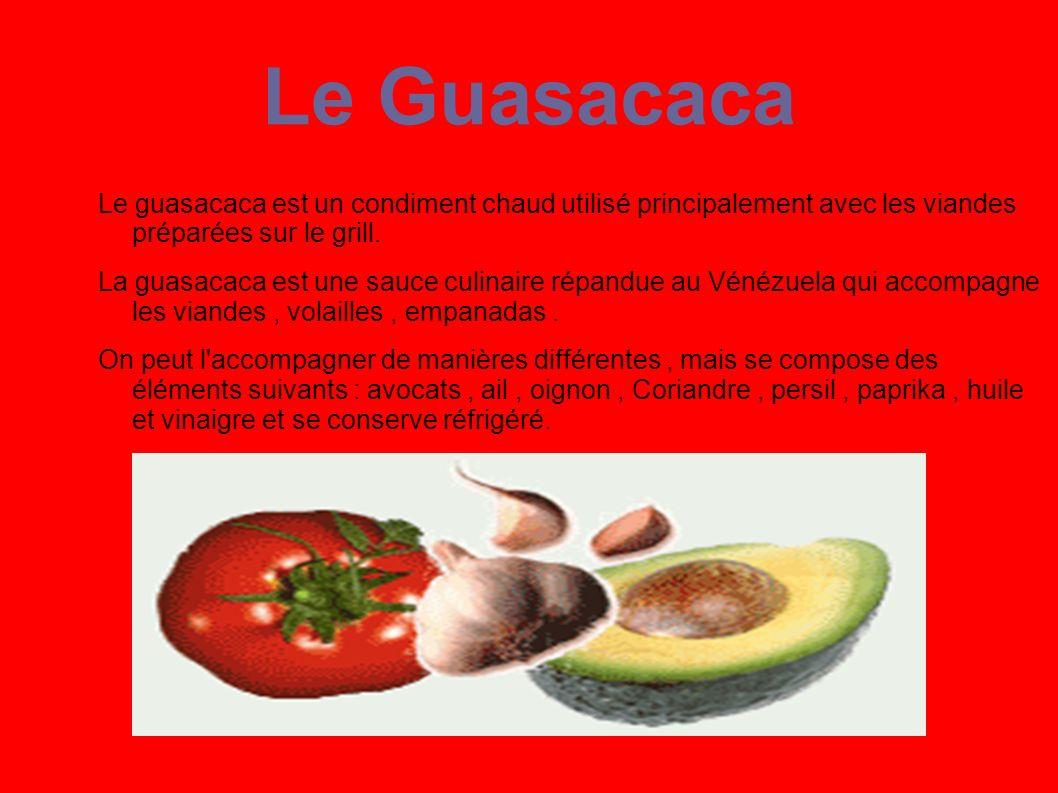 Le Guasacaca Le guasacaca est un condiment chaud utilisé principalement avec les viandes préparées sur le grill.