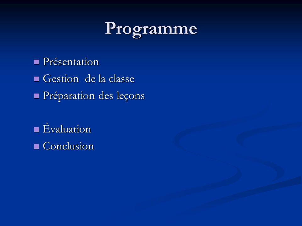 Programme Présentation Gestion de la classe Préparation des leçons