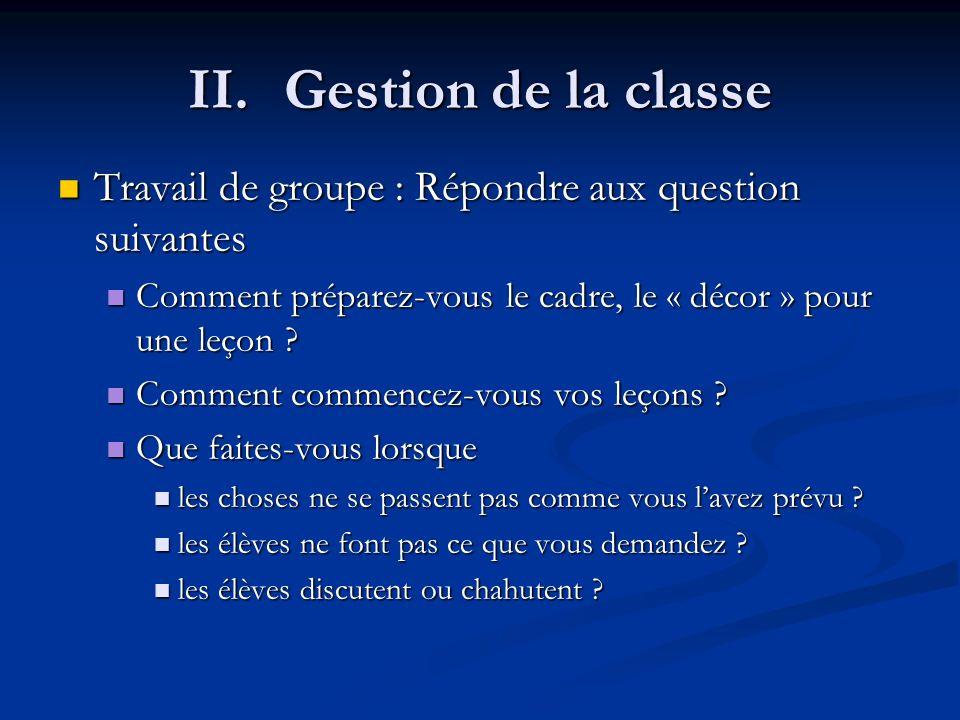 II. Gestion de la classe Travail de groupe : Répondre aux question suivantes. Comment préparez-vous le cadre, le « décor » pour une leçon