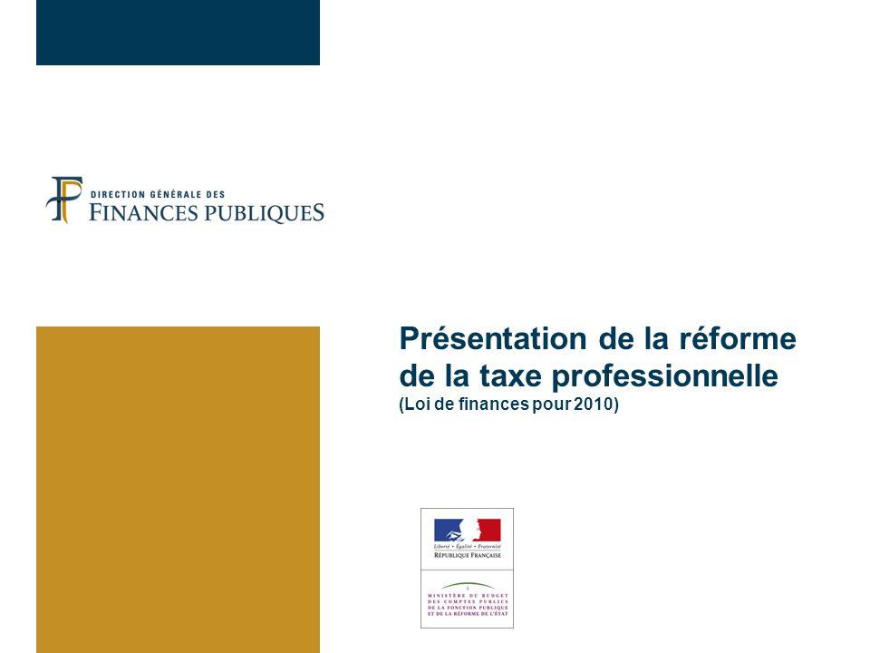 30/03/2017 Présentation de la réforme de la taxe professionnelle (Loi de finances pour 2010)