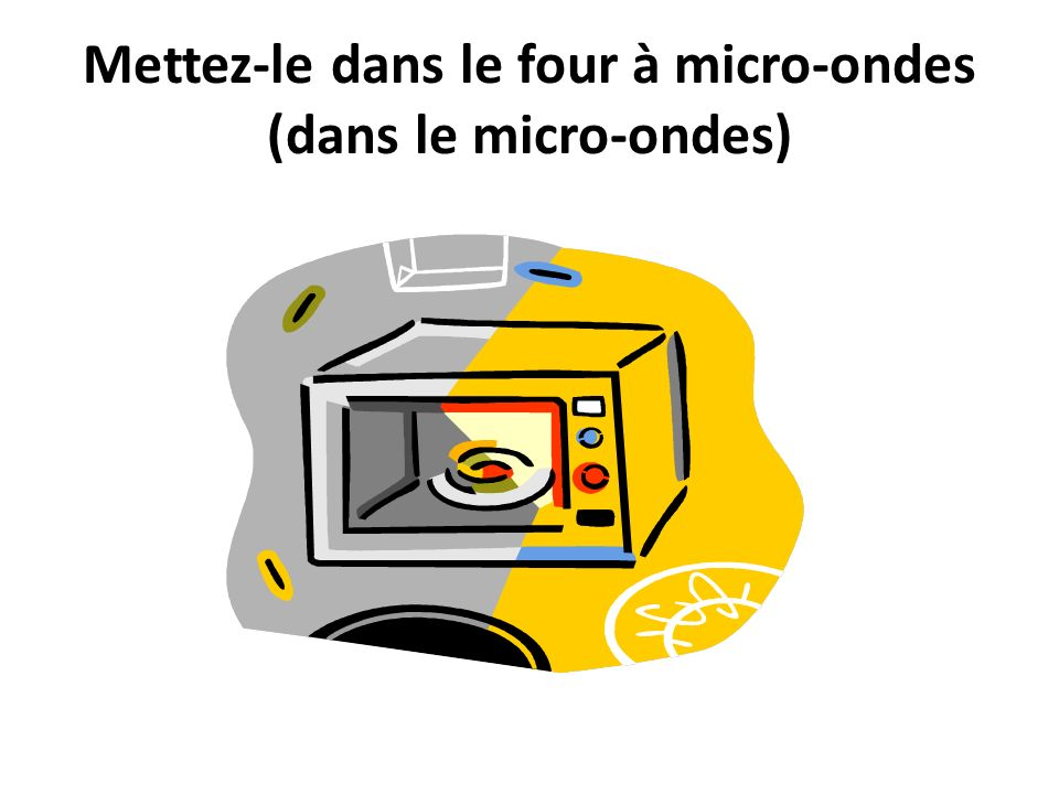 Mettez-le dans le four à micro-ondes (dans le micro-ondes)