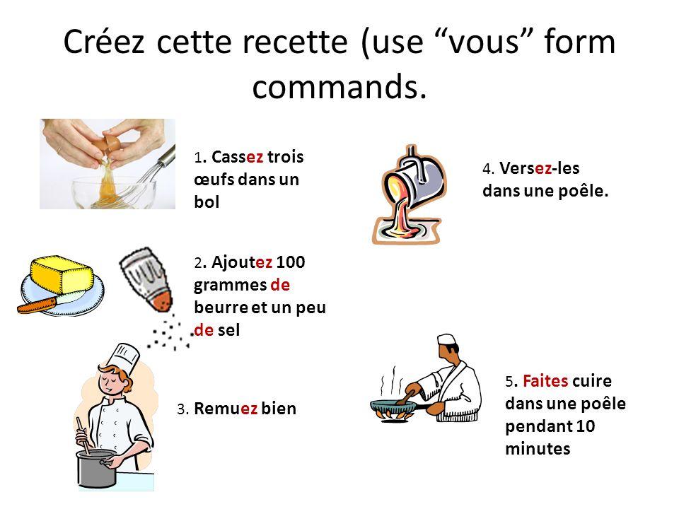 Créez cette recette (use vous form commands.
