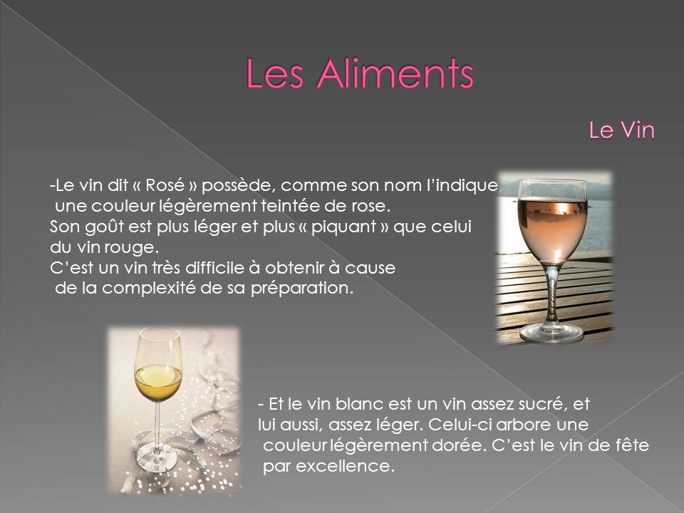 Les Aliments Le Vin. Le vin dit « Rosé » possède, comme son nom l'indique, une couleur légèrement teintée de rose.