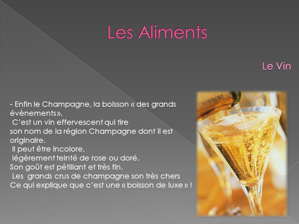 Les Aliments Le Vin. - Enfin le Champagne, la boisson « des grands évènements ». C'est un vin effervescent qui tire.