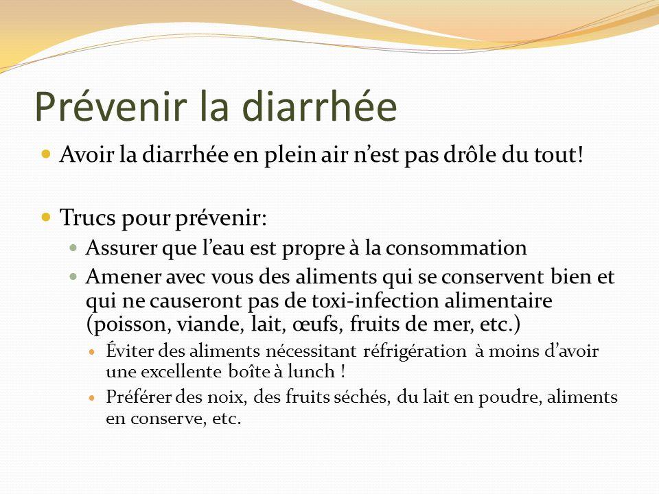 Prévenir la diarrhée Avoir la diarrhée en plein air n'est pas drôle du tout! Trucs pour prévenir: Assurer que l'eau est propre à la consommation.