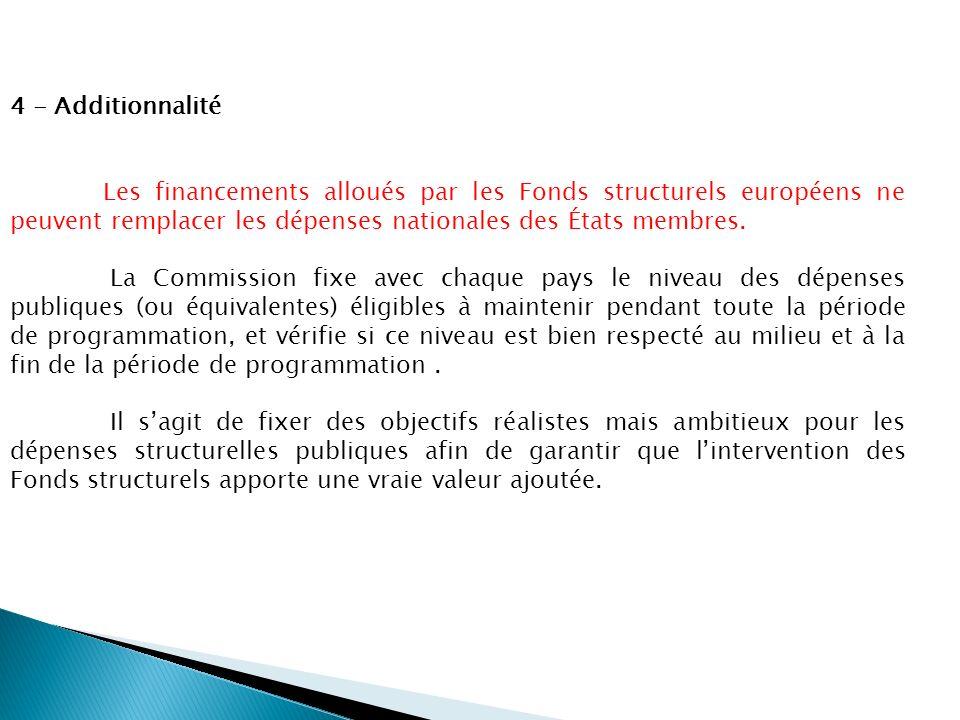4 - Additionnalité Les financements alloués par les Fonds structurels européens ne peuvent remplacer les dépenses nationales des États membres.