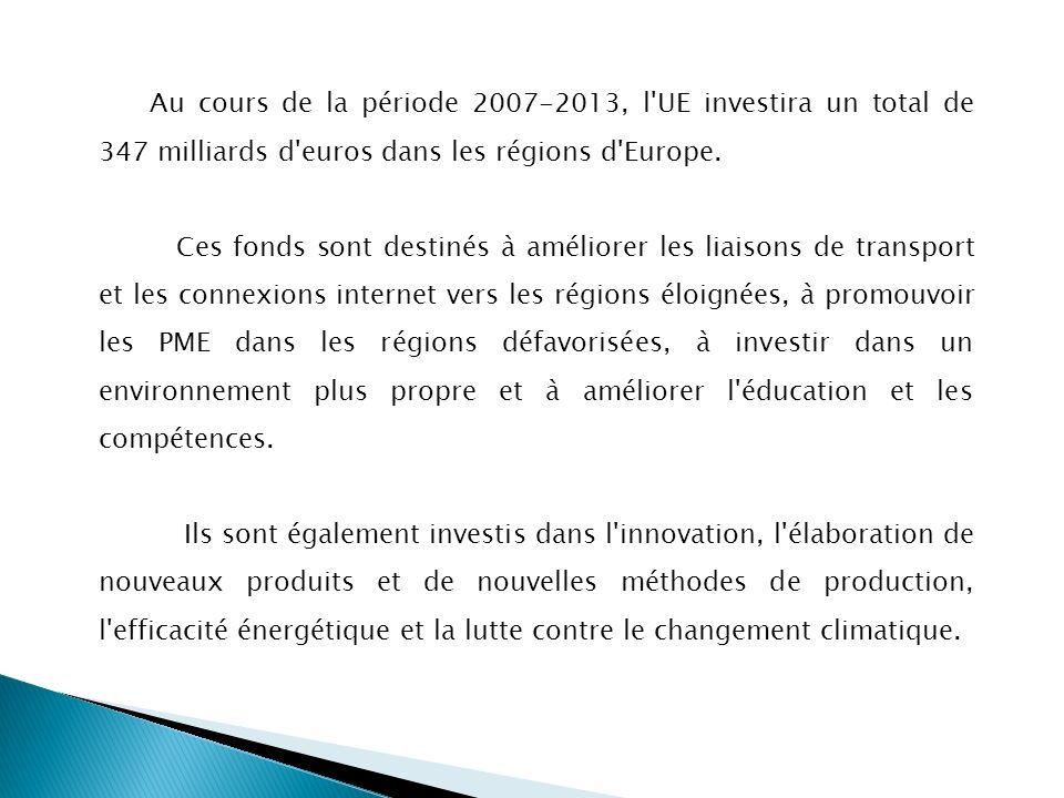 Au cours de la période 2007‑2013, l UE investira un total de 347 milliards d euros dans les régions d Europe.