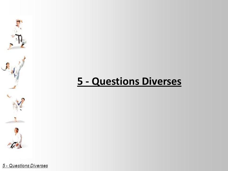 5 - Questions Diverses 5 - Questions Diverses