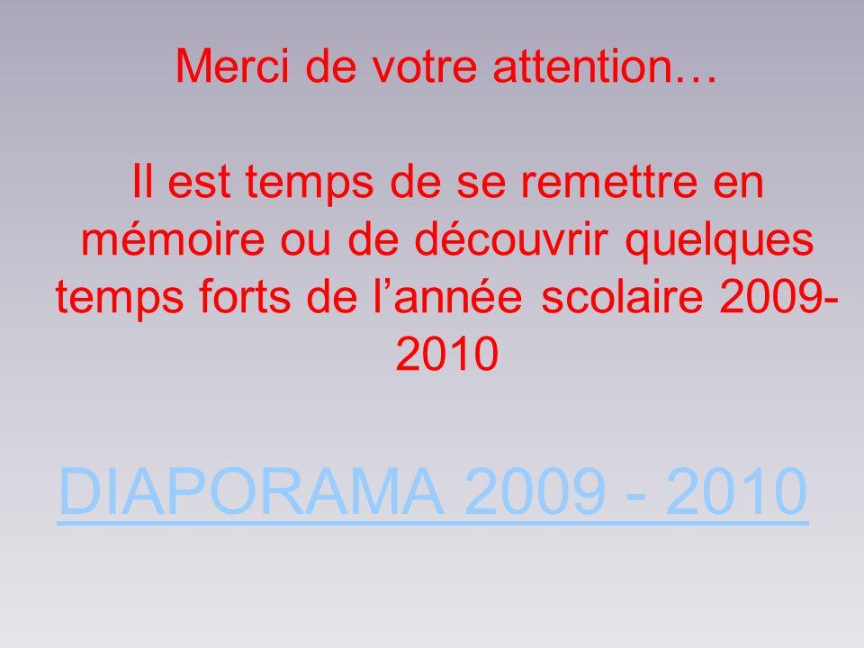 Merci de votre attention… Il est temps de se remettre en mémoire ou de découvrir quelques temps forts de l'année scolaire 2009- 2010