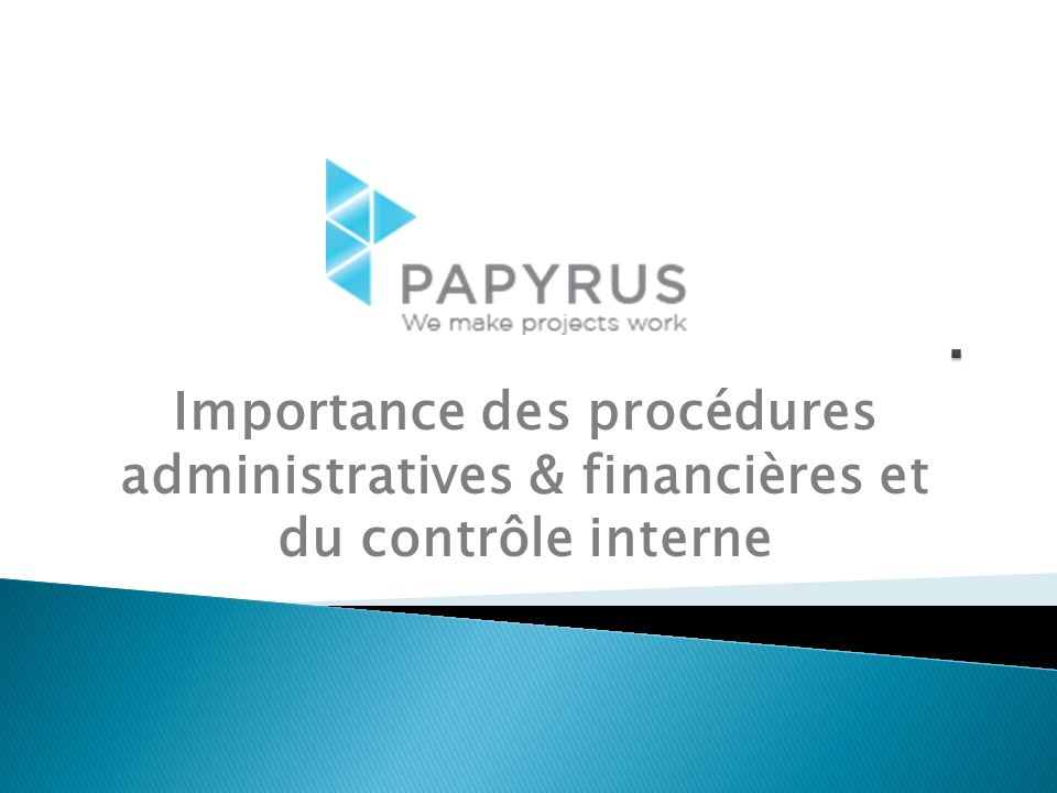 . Importance des procédures administratives & financières et du contrôle interne