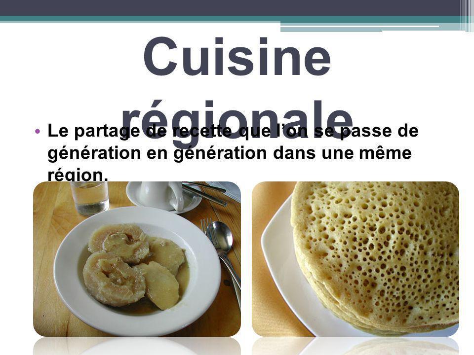 Cuisine régionale Le partage de recette que l'on se passe de génération en génération dans une même région.