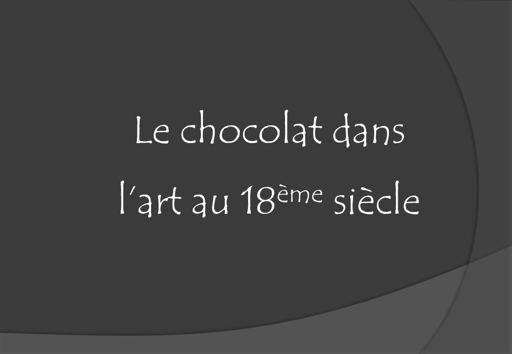 le chocolat dans l art au 18 me si cle ppt video online t l charger. Black Bedroom Furniture Sets. Home Design Ideas