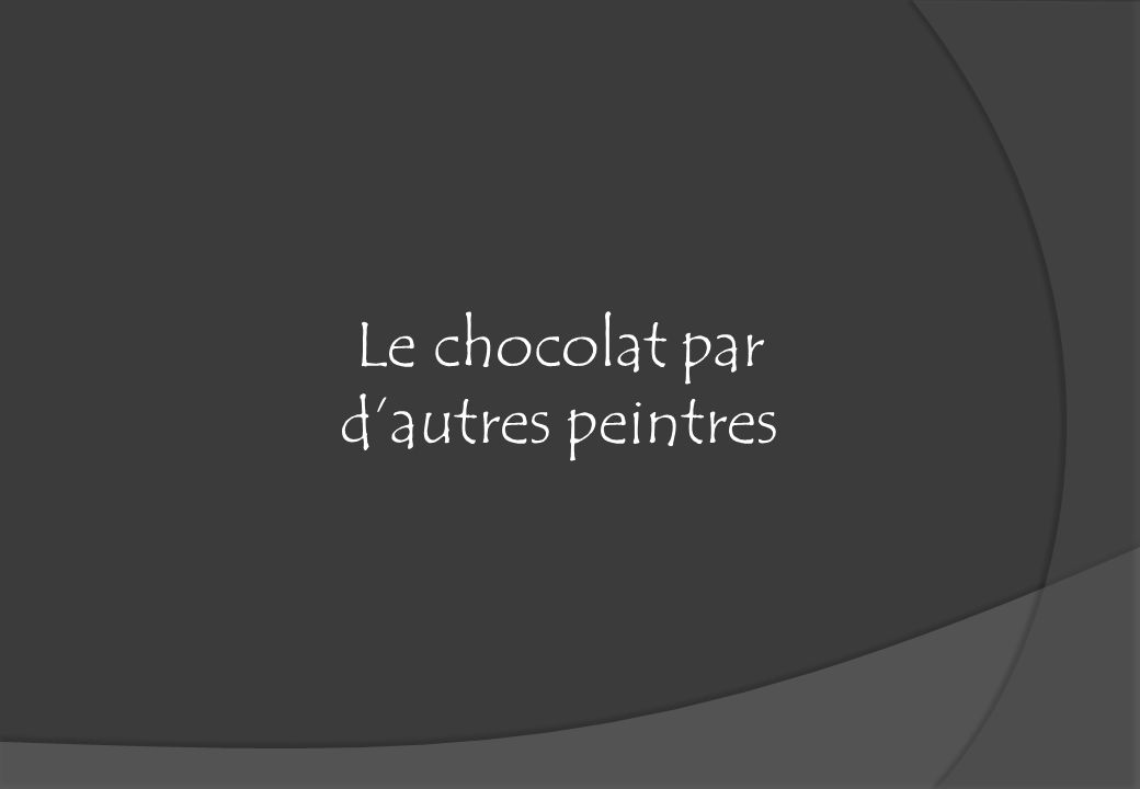Le chocolat par d'autres peintres
