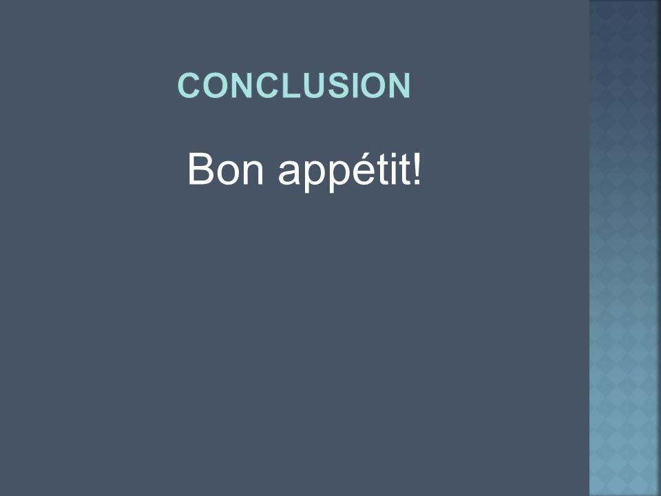 Conclusion Bon appétit!