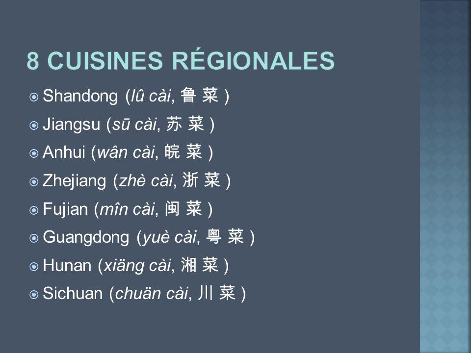 8 cuisines régionales Shandong (lû cài, 鲁 菜 ) Jiangsu (sū cài, 苏 菜 )