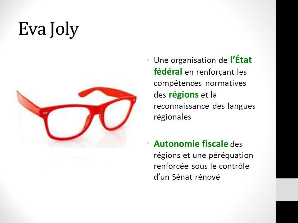 Eva Joly Une organisation de l'État fédéral en renforçant les compétences normatives des régions et la reconnaissance des langues régionales.
