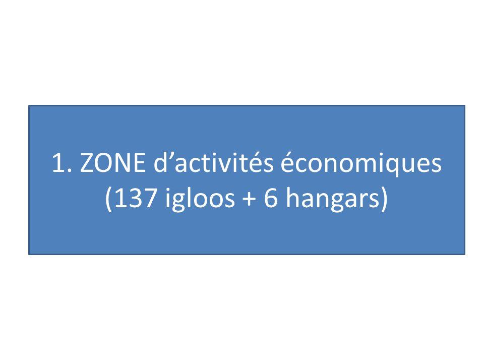 1. ZONE d'activités économiques (137 igloos + 6 hangars)