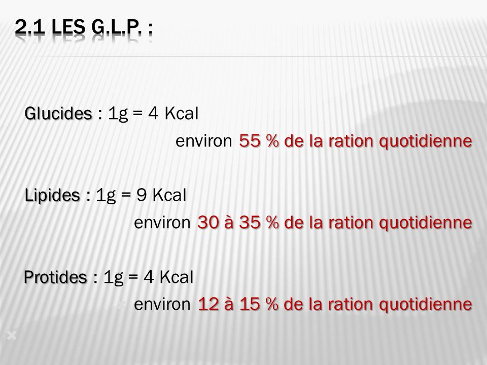 2.1 Les G.L.P. : Glucides : 1g = 4 Kcal