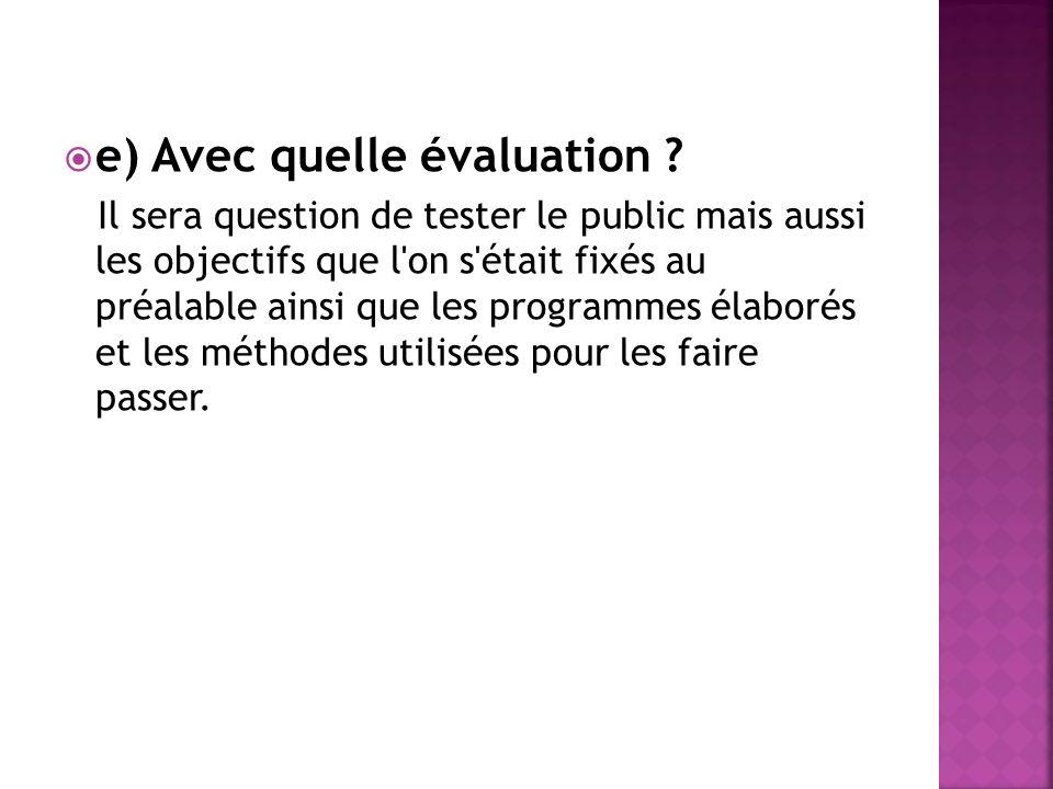 e) Avec quelle évaluation