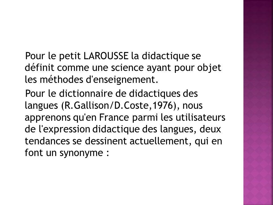 Pour le petit LAROUSSE la didactique se définit comme une science ayant pour objet les méthodes d enseignement.