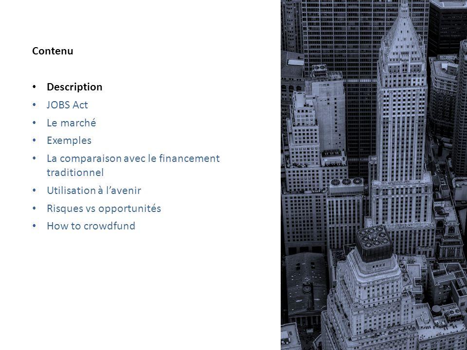 Contenu Description. JOBS Act. Le marché. Exemples. La comparaison avec le financement traditionnel.