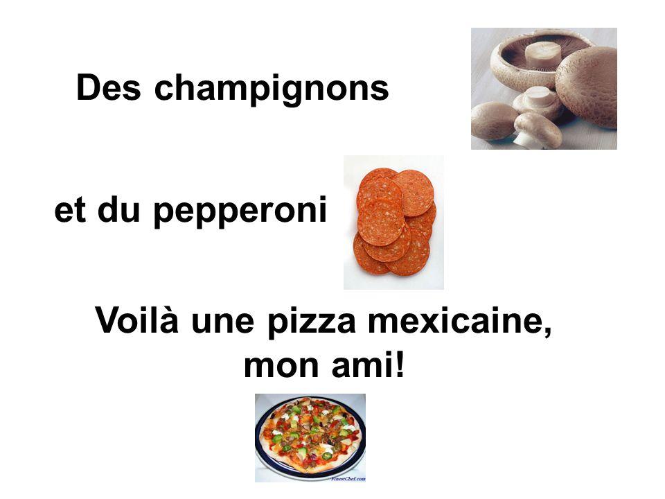 Voilà une pizza mexicaine, mon ami!