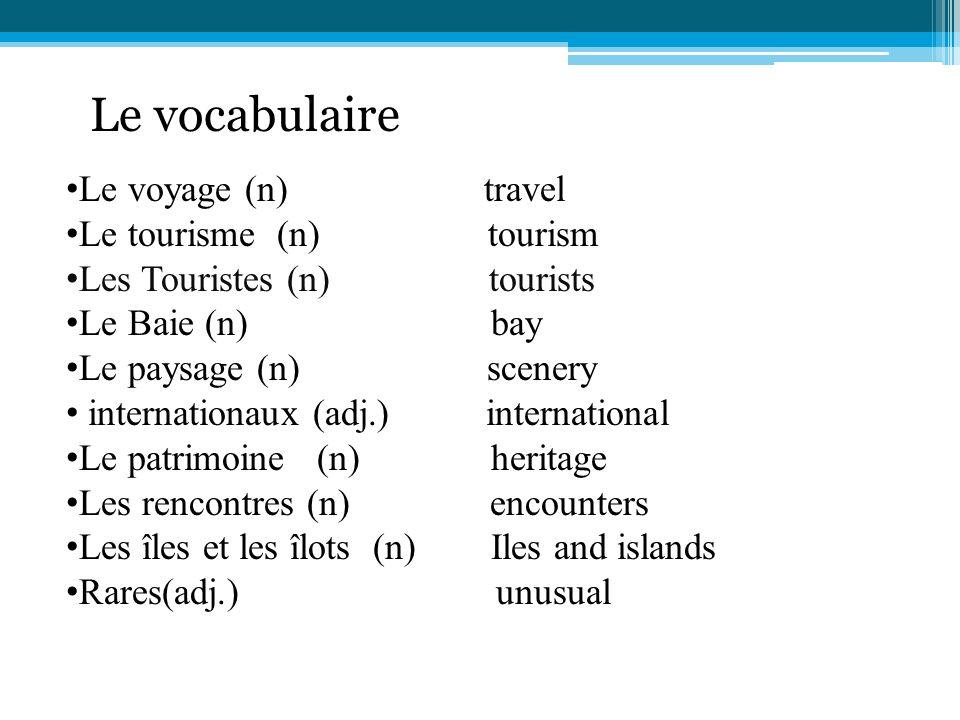 Le vocabulaire Le voyage (n) travel Le tourisme (n) tourism