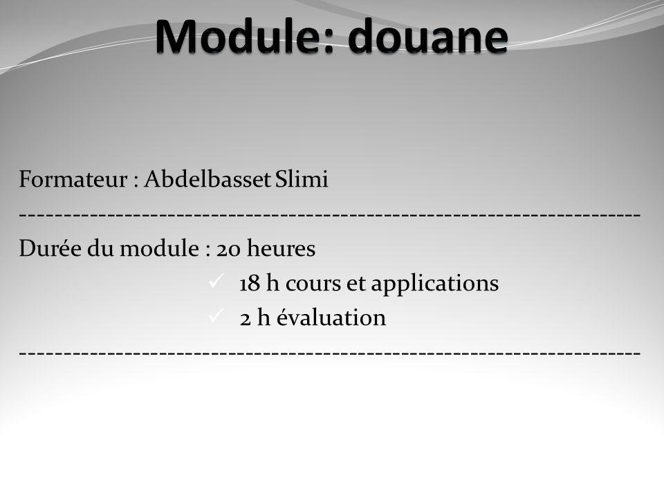 Module: douane Formateur : Abdelbasset Slimi