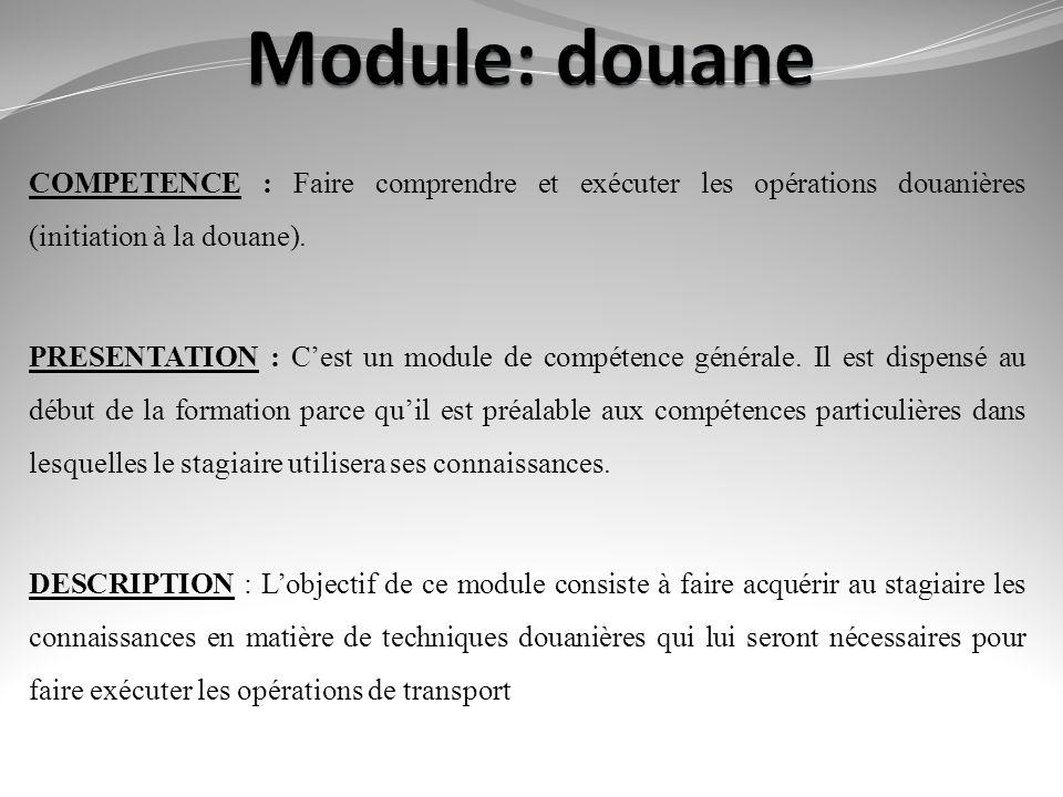 Module: douane COMPETENCE : Faire comprendre et exécuter les opérations douanières (initiation à la douane).