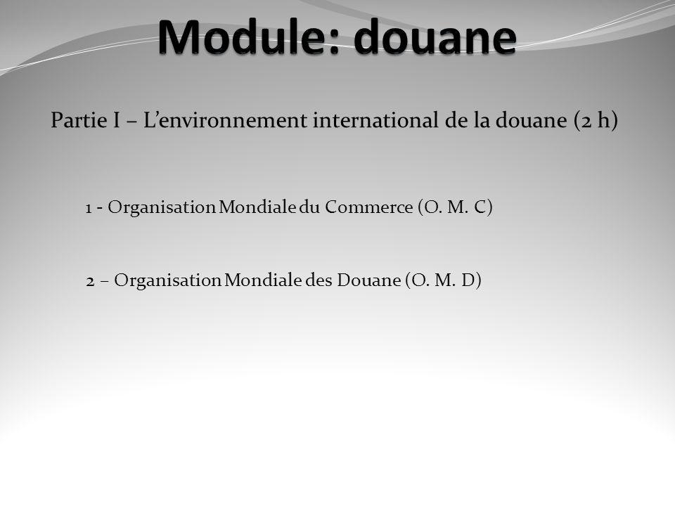 Partie I – L'environnement international de la douane (2 h)