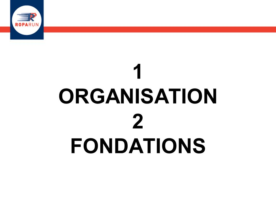 1 ORGANISATION 2 FONDATIONS