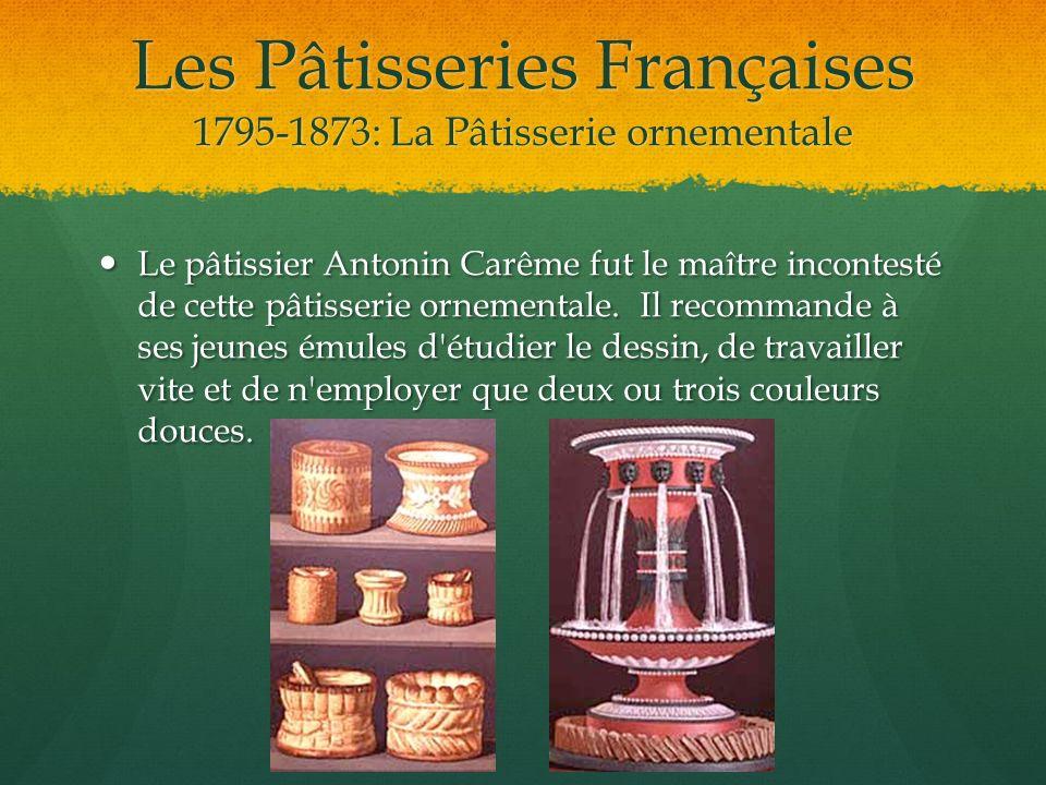 Les Pâtisseries Françaises 1795-1873: La Pâtisserie ornementale