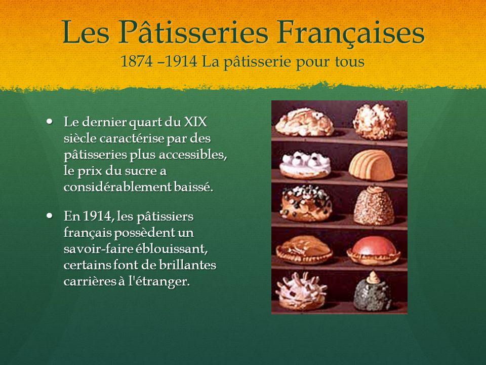 Les Pâtisseries Françaises 1874 –1914 La pâtisserie pour tous