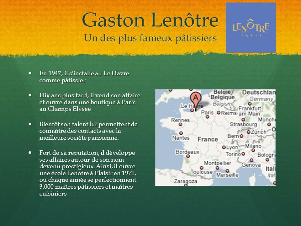 Gaston Lenôtre Un des plus fameux pâtissiers
