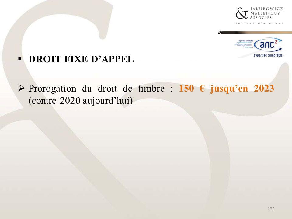 DROIT FIXE D'APPEL Prorogation du droit de timbre : 150 € jusqu'en 2023 (contre 2020 aujourd'hui)
