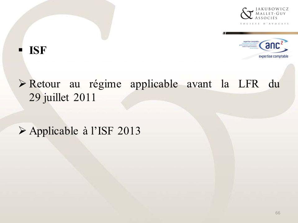 ISF Retour au régime applicable avant la LFR du 29 juillet 2011 Applicable à l'ISF 2013