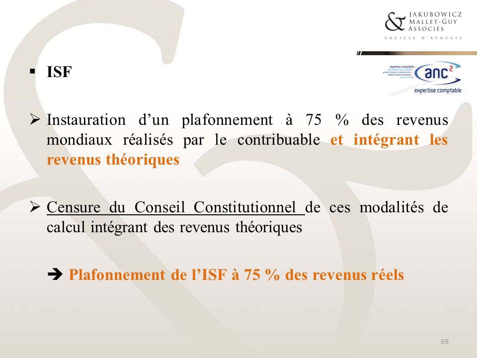 ISFInstauration d'un plafonnement à 75 % des revenus mondiaux réalisés par le contribuable et intégrant les revenus théoriques.