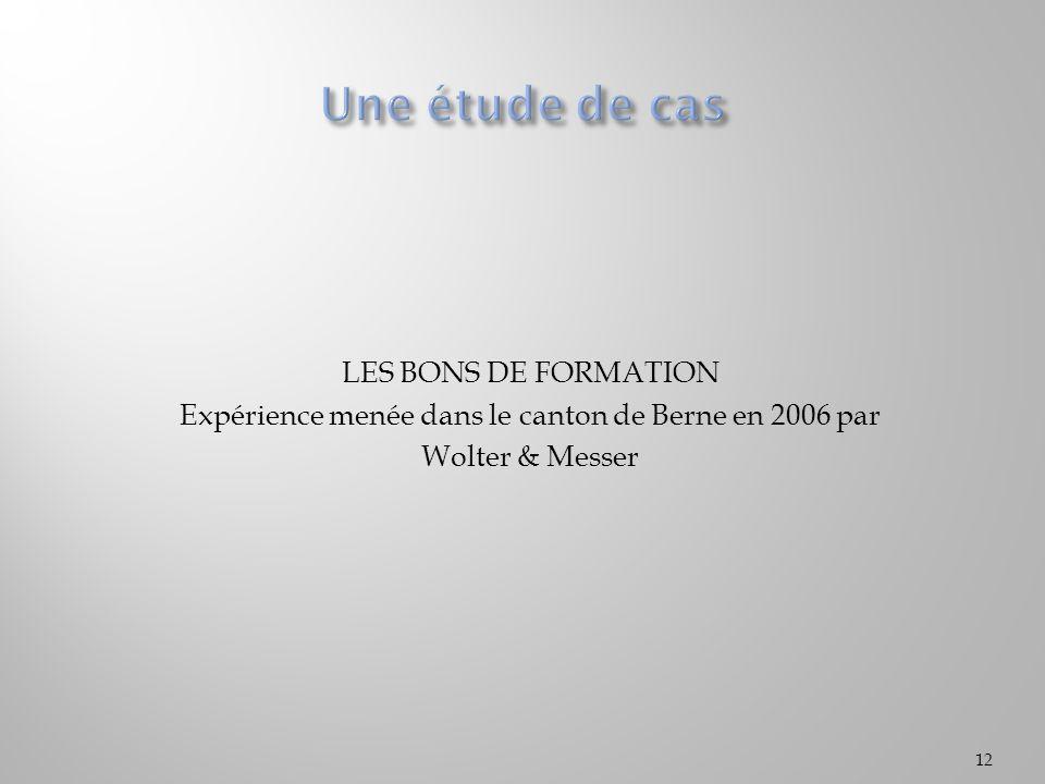 Une étude de cas LES BONS DE FORMATION Expérience menée dans le canton de Berne en 2006 par Wolter & Messer