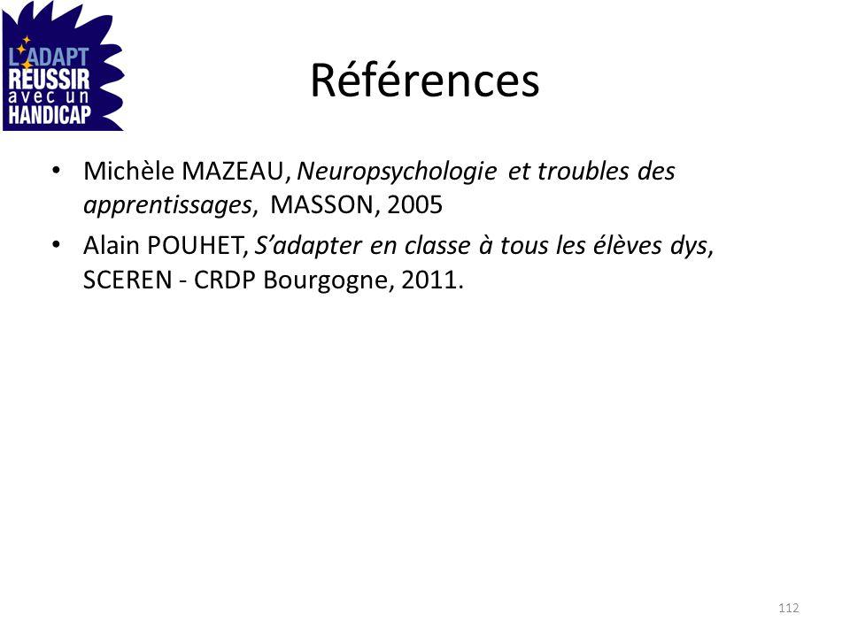 Références Michèle MAZEAU, Neuropsychologie et troubles des apprentissages, MASSON, 2005.