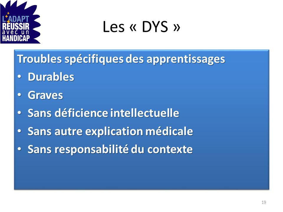 Les « DYS » Troubles spécifiques des apprentissages Durables Graves