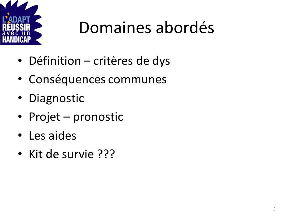 Domaines abordés Définition – critères de dys Conséquences communes