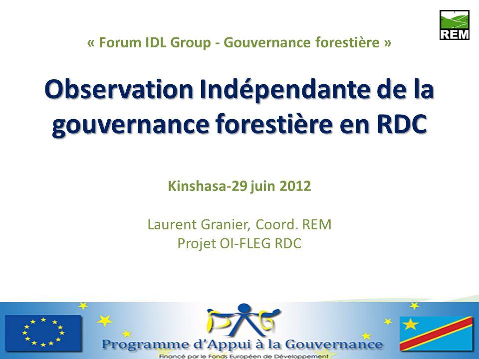 « Forum IDL Group - Gouvernance forestière » Observation Indépendante de la gouvernance forestière en RDC Kinshasa-29 juin 2012 Laurent Granier, Coord.