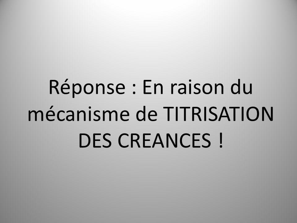 Réponse : En raison du mécanisme de TITRISATION DES CREANCES !