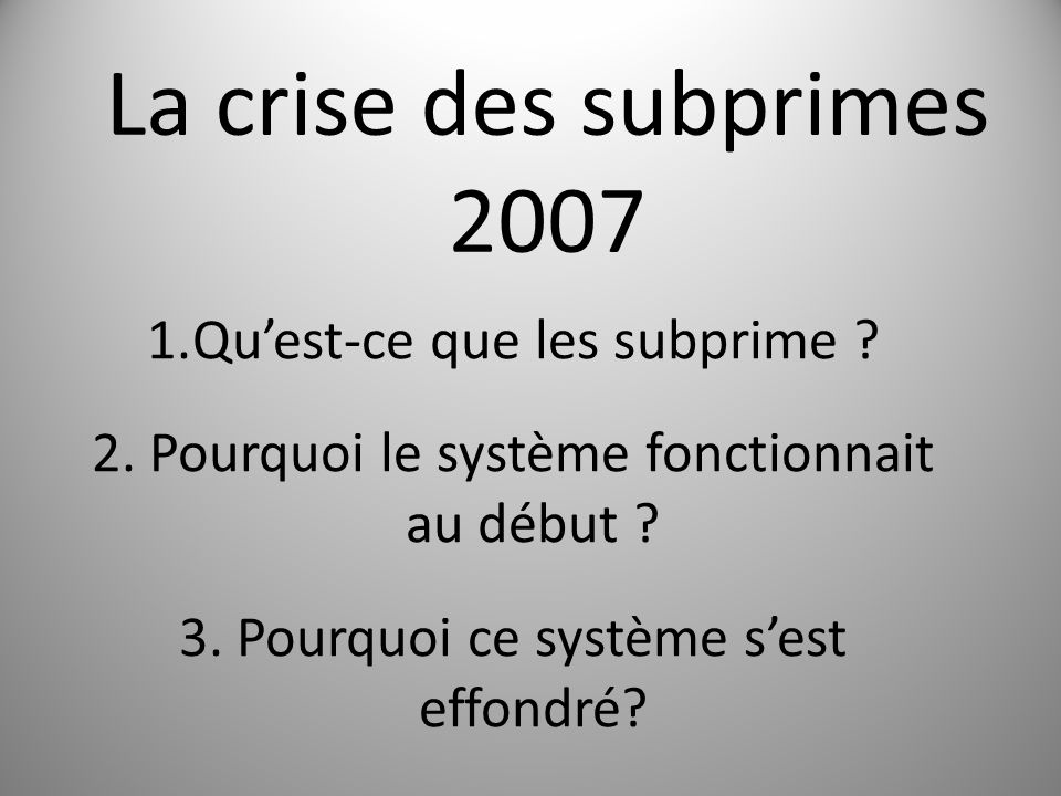 La crise des subprimes 2007 Qu'est-ce que les subprime