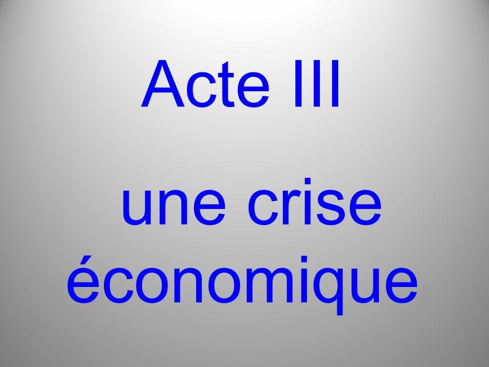 Acte III une crise économique